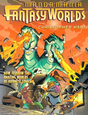 Manga Mania Fantasy Worlds: How to Draw the Amazing Worlds of Japanese Comics - Hart, Christopher