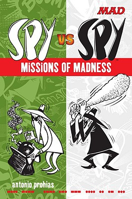 Spy Vs Spy Missions of Madness - Prohias, Antonio, and Ficarra, John (Foreword by)