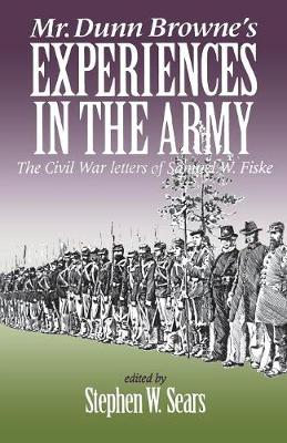Mr. Dunn Browne's Experiences in the Army: The Civil War Letters of Samuel W. Fiske - Fiske, Samuel Wheelock, and Sears, Stephen W (Editor)