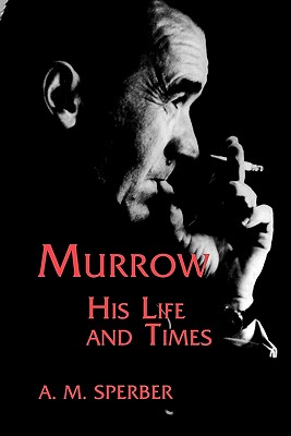 Murrow, His Life and Times - Sperber, A M, and Hickey, Neil (Introduction by)