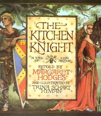 The Kitchen Knight: A Tale of King Arthur - Hodges, Margaret