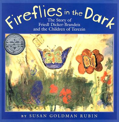 Fireflies in the Dark: The Story of Friedl Dicker-Brandeis and the Children of Terezin - Rubin, Susan Goldman