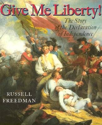 Give Me Liberty!: The Story of the Declaration of Independence - Freedman, Russell