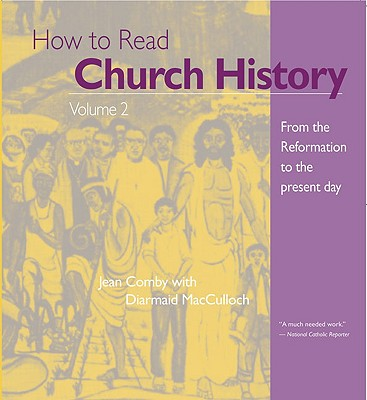 How to Read Church History: From the Reformation to the Present Day - Comby, Jean, and MacCulloch, Diarmaid, Professor