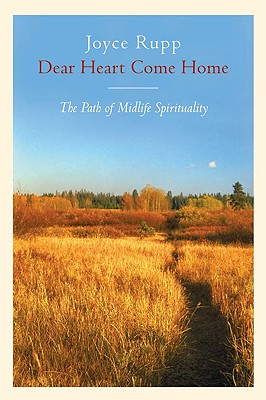 Dear Heart, Come Home: The Path of Midlife Spirituality - Rupp, Joyce