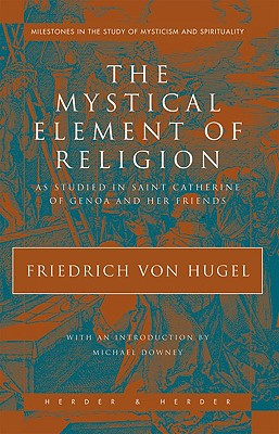 The Mystical Element of Religion: As Studied in Saint Catherine of Genoa and Her Friends - Von Hugel, Friedrich, and Hugel, Friedrich, and Von Hugel, Freidrich
