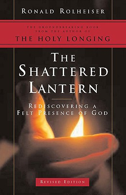 The Shattered Lantern: Rediscovering a Felt Presence of God - Rolheiser, Ronald