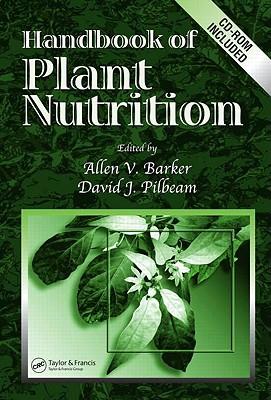 Handbook of Plant Nutrition - Barker, Allen V (Editor), and Pilbeam, David J (Editor)