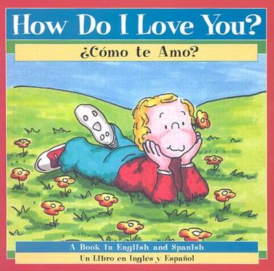 How Do I Love You?: Como Te Amo? - Hallinan, P K (Illustrator), and Urbano, Aide (Translated by)