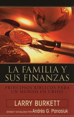 La Familia Sus Finanzas: Principios Biblicos Para un Mundo en Crisis - Burkett, Larry, and Panasiuk, Andres G (Editor)