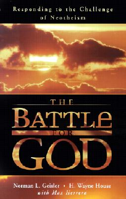 The Battle for God: Responding to the Challenge of Neotheism - Geisler, Norman L, Dr., and House, H Wayne, Prof., PhD, and Herrera, Max