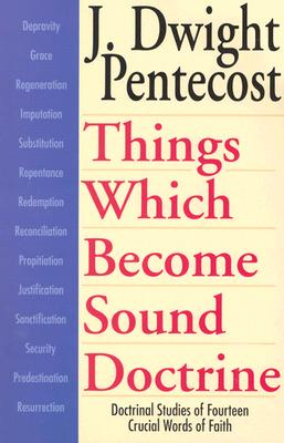 Things Which Become Sound Doctrine - Pentecost, J Dwight, Dr.