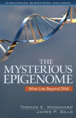 The Mysterious Epigenome: What Lies Beyond DNA - Woodward, Thomas, and Gills, James, M.D, and Woodward, Tom