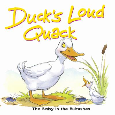 Duck's Loud Quack: The Baby in the Bulrushes - Dowley, Tim