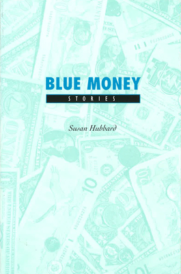 Blue Money Blue Money Blue Money: Stories Stories Stories - Hubbard, Susan