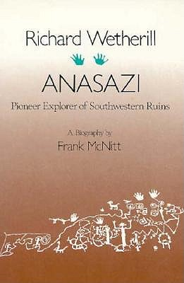 Richard Wetherill, Anasazi: Pioneer Explorer of Southwestern Ruins - McNitt, Frank, and Wetherill, Richard