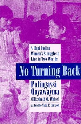 No Turning Back: A Hopi Woman's Struggle to Live in Two Worlds - Qoyawayma, Polingaysi, and Ooyawayma, and Carlson, Vada F
