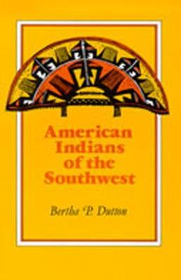 American Indians of the Southwest - Dutton, Bertha P