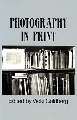 Photography in Print: Writings from 1816 to the Present - Goldberg, Vicki (Editor)