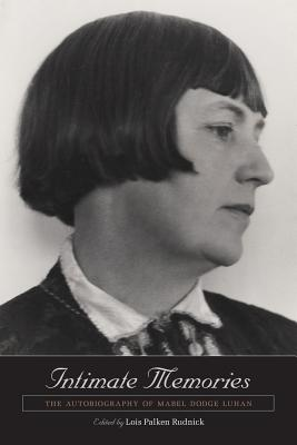 Intimate Memories: The Autobiography of Mabel Dodge Luhan - Luhan, Mabel Dodge, and Rudnick, Lois Palken (Editor)