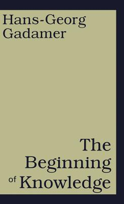 The Beginning of Knowledge - Gadamer, Hans-Georg, Professor, and Coltman, Rod (Translated by)