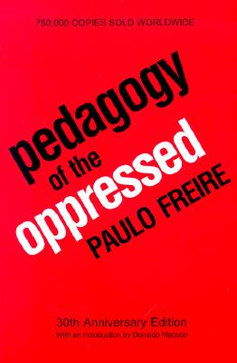 Pedagogy of the Oppressed - Freire, Paulo, and Macedo, Donaldo P (Introduction by)