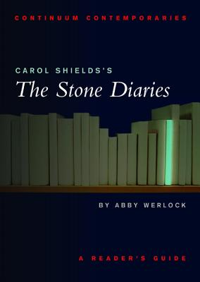Carol Shields's the Stone Diaries: A Reader's Guide - Shields, Carol, and Werlock, Abby H P