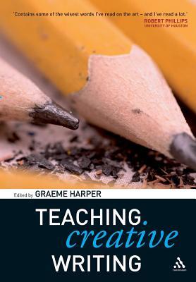 Teaching Creative Writing - Harper, Graeme, Professor (Editor)
