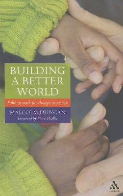 Building a Better World: Faith at Work for Change in Society - Duncan, Malcolm