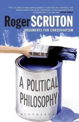 A Political Philosophy: Arguments for Conservatism - Scruton, Roger