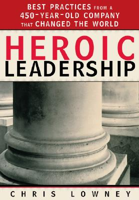 Heroic Leadership: Best Practices from a 450-Year-Old Company That Changed the World - Lowney, Chris