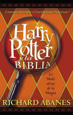 Harry Potter y la Biblia - Abanes, Richard, and Groothuis, Douglas R (Prologue by), and Foster, K Neill, PH.D. (Preface by)