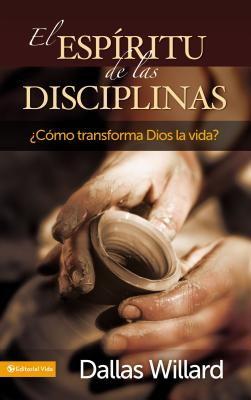 El Espiritu de Las Disciplinas: Como Transforma Dios La Vida? - Willard, Dallas, Professor