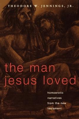 The Man Jesus Loved - Jennings, Theodore W, Jr., and Jennings, Jr Theodore W