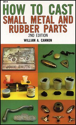 How to Cast Small Metal and Rubber Parts - Cannon, William A, and Cannon William
