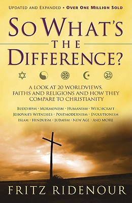 So What's the Difference?: A Look at 20 Worldviews, Faiths and Religions and How They Compare to Christianity - Ridenour, Fritz