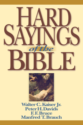 Hard Sayings of the Bible - Kaiser, Walter C, Dr., Jr., and Davids, Peter H, and Bruce, Frederick Fyvie