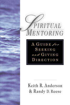 Spiritual Mentoring: A Guide for Seeking & Giving Direction - Anderson, Keith R, and Reese, Randy D, and Reese, Randy L