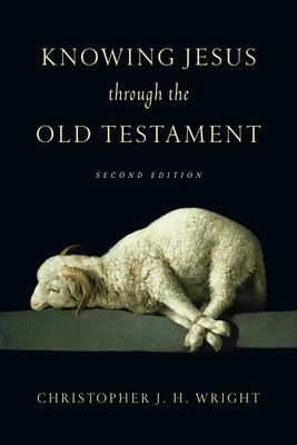 Knowing Jesus Through the Old Testament - Wright, Christopher J H