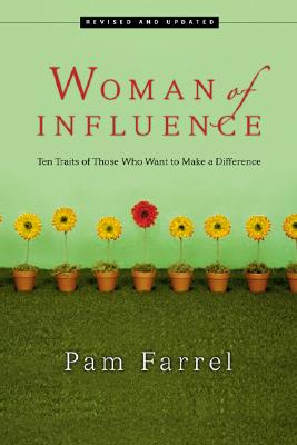 Woman of Influence: Ten Traits of Those Who Want to Make a Difference - Farrel, Pam