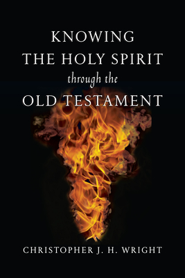 Knowing the Holy Spirit Through the Old Testament - Wright, Christopher J H