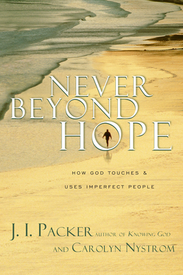 Never Beyond Hope: How God Touches & Uses Imperfect People - Packer, J I, Prof., PH.D, and Nystrom, Carolyn, Ms.