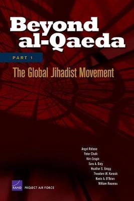 Beyond Al-Qaeda, Part 1: The Global Jihadist Movement - Rabasa, Angel, and Chalk, Peter, and Cragin, Kim