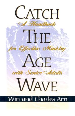 Catch the Age Wave - Arn, Win, and Arn, Charles