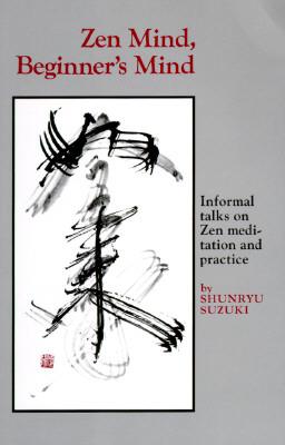 Zen Mind, Beginner's Mind - Suzuki, Shunryu, and Dixon, Trudy (Editor)
