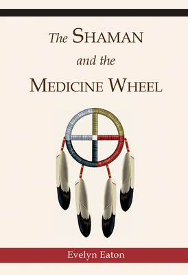 The Shaman and the Medicine Wheel - Eaton, Evelyn