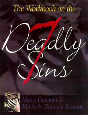 The Workbook on the Seven Deadly Sins - Dunnam, Maxie D, Dr., and Reisman, Kimberly Dunnam