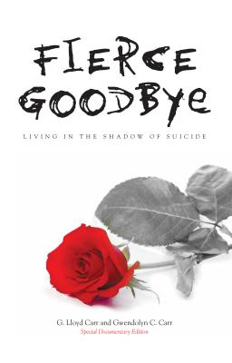 Fierce Goodbye: Living in the Shadow of Suicide - Carr, G Lloyd, and Carr, Gwendolyn