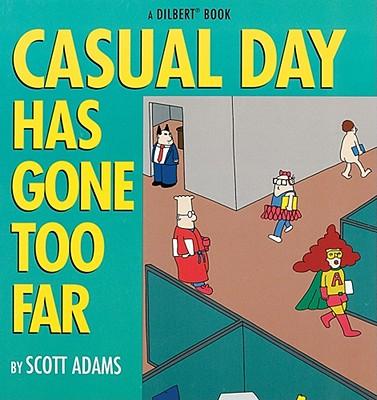Casual Day Has Gone Too Far - Adams, Scott