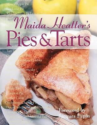 Pies & Tarts - Heatter, Maida, and Pepin, Jacques (Foreword by)
